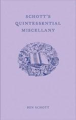 Schott's Quintessential Miscellany : Indispensable Irrelevance - Ben Schott