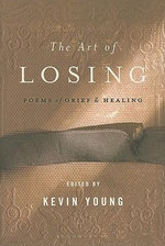 The Art of Losing : Poems of Grief and Healing - Kevin Young