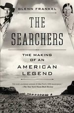 The Searchers : The Making of an American Legend - Glenn Frankel