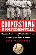 Cooperstown Confidential : Heroes, Rogues, and the Inside Story of the Baseball Hall of Fame - Zev Chafets