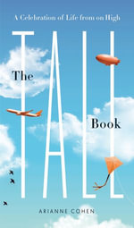 The Tall Book : A Celebration of Life from on High - Arianne Cohen