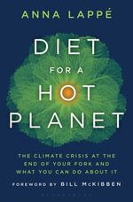 Diet for a Hot Planet : The Climate Crisis at the End of Your Fork and What You Can Do About It - Anna Lappe