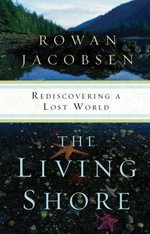 The Living Shore : Rediscovering a Lost World - Rowan Jacobsen