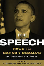 The Speech : Race and Barack Obama's 'A More Perfect Union' - T. Denean Sharpley-Whiting