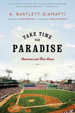 Take Time for Paradise : Americans and Their Games - A Bartlett Giamatti