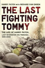 The Last Fighting Tommy : The Life of Harry Patch, Last Veteran of the Trenches, 1898-2009 - Harry Patch