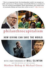 Philanthrocapitalism : How Giving Can Save the World - Matthew Bishop