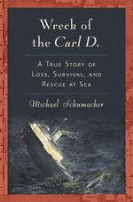 Wreck of the Carl D. : A True Story of Loss, Survival, and Rescue at Sea - Michael Schumacher