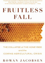 Fruitless Fall : The Collapse of the Honey Bee and the Coming Agricultural Crisis - Rowan Jacobsen