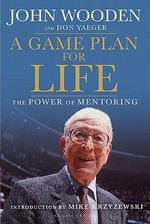 A Game Plan for Life : The Power of Mentoring - Don Yaeger