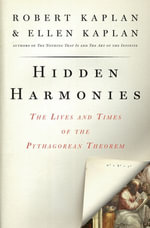 Hidden Harmonies : The Lives and Times of the Pythagorean Theorem - Ellen Kaplan