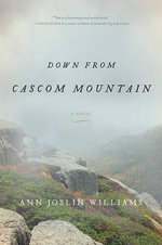Down from Cascom Mountain : A Novel - Ann Joslin Williams