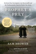 Prophet's Prey : My Seven-Year Investigation Into Warren Jeffs and the Fundamentalist Church of Latter-Day Saints - Sam Brower