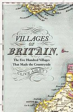 Villages of Britain : The Five Hundred Villages That Made the Countryside - Clive Aslet