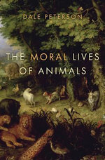 The Moral Lives of Animals - Dale Peterson