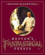 Heston's Fantastical Feasts : The Essential Guide to Customs and Culture - Heston Blumenthal
