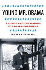 Young Mr. Obama : Chicago and the Making of a Black President - Edward McClelland