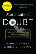 Merchants of Doubt : How a Handful of Scientists Obscured the Truth on Issues from Tobacco Smoke to Global Warming - Naomi Oreskes