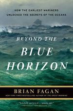 Beyond the Blue Horizon : How the Earliest Mariners Unlocked the Secrets of the Oceans - Brian Fagan