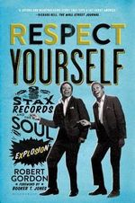 Respect Yourself : Stax Records and the Soul Explosion - Professor of Theatre and Performance at Goldsmiths University of London Robert Gordon