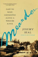 Meander : East to West, Indirectly, Along a Turkish River - Jeremy Seal