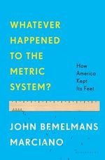 Whatever Happened to the Metric System? : How America Kept Its Feet - John Bemelmans Marciano