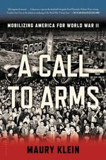 A Call to Arms : Mobilizing America for World War II - Maury Klein