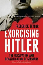 Exorcising Hitler : The Occupation and Denazification of Germany - Frederick Taylor