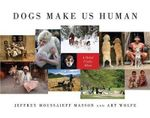 Dogs Make Us Human : A Global Family Album - Jeffrey Moussaieff Masson