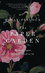 The Paper Garden : An Artist Begins Her Life's Work at 72 - Molly Peacock