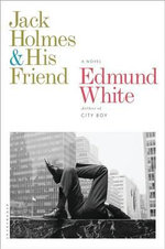 Jack Holmes and His Friend - Edmund White