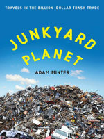 Junkyard Planet : Travels in the Billion-Dollar Trash Trade - Adam Minter