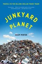 Junkyard Planet : Travels in the Billion-Dollar Trash Trade - Adam Minter