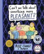 Can't We Talk About Something More Pleasant? : A Memoir - Roz Chast