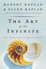 The Art of the Infinite : The Pleasures of Mathematics - Robert Kaplan