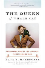 The Queen of Whale Cay : The Eccentric Story of 'Joe' Carstairs, Fastest Woman on Water - Kate Summerscale