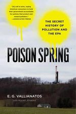 Poison Spring : The Secret History of Pollution and the EPA - E G Vallianatos