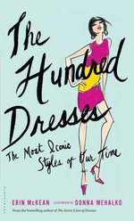 The Hundred Dresses : The Most Iconic Styles of Our Time - Erin McKean