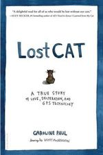 Lost Cat : A True Story of Love, Desperation, and GPS Technology - Caroline Paul