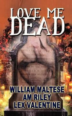 Love Me Dead - William Maltese