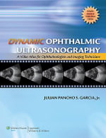 Dynamic Ophthalmic Ultrasonography : A Video Atlas for Ophthalmologists and Imaging Technicians (The Advanced Retinal Imaging Center Collection of the New York Eye and Ear Infirmary) - Julian Panchos Garcia