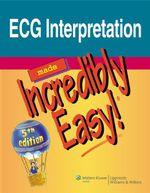 ECG Interpretation Made Incredibly Easy! : Incredibly Easy! Series (R)