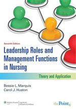Leadership Roles and Management Functions in Nursing : Theory and Application - Bessie L. Marquis