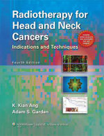 Radiotherapy for Head and Neck Cancers : Indications and Techniques - K. Kian Ang
