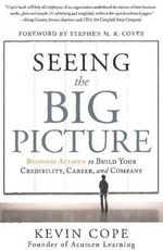 Seeing the Big Picture : Business Acumen to Build Your Credibility, Career & Company - Kevin Cope