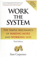 Work the System : The Simple Mechanics of Making More & Working Less - Sam Carpenter