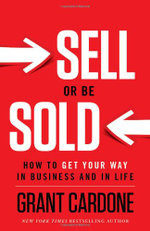 Sell or be Sold : How to Get Your Way in Business & in Life - Grant Cardone