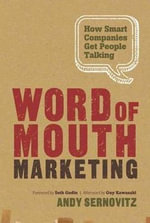 Word of Mouth Marketing : How Smart Companies Get People Talking - Andy Sernovitz