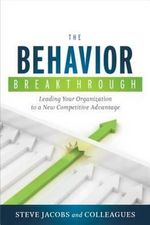 The Behavior Breakthrough : Leading Your Organization to a New Competitive Advantage - Steve Jacobs