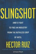 Slingshot : AMD's Fight to Free an Industry from the Ruthless Grip of Intel - Hector Ruiz